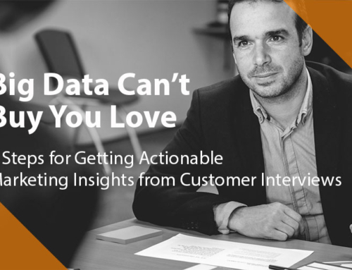 Big Data Can't Buy You Love: 5 Steps for Getting Actionable Marketing Insights from Customer Interviews